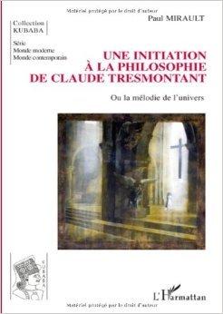 Une initiation à la philosophie de Claude Tresmontant, ou la mélodie de l'univers de Paul Mirault ( 15 juillet 2008 )
