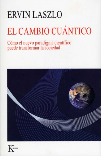 EL CAMBIO CUÁNTICO:Como el nuevo paradigma científico puede transformar la sociedad (Coleccion Nueva Ciencia) por Ervin Laszlo