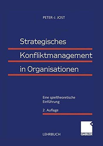 Strategisches Konfliktmanagement in Organisationen: Eine spieltheoretische Einführung