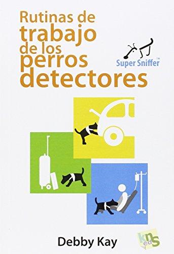 Rutinas de trabajo de los perros detectores por Debby Kay