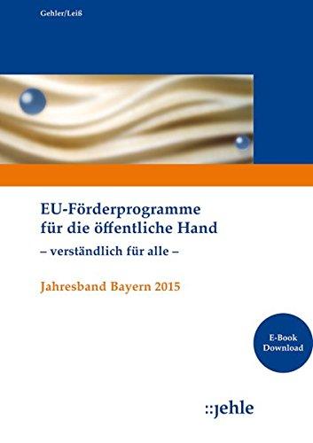 EU-Förderprogramme für die öffentliche Hand  - verständlich für alle -: Jahresband Bayern 2015 (inkl. E-Book)