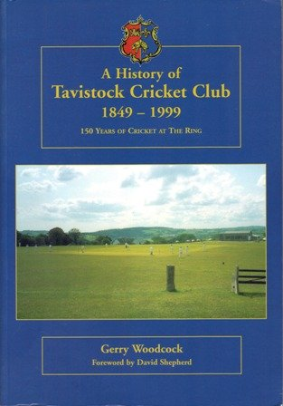 History of Tavistock Cricket Club 1849-1999: 150 Years of Cricket at the Ring por Gerry Woodcock