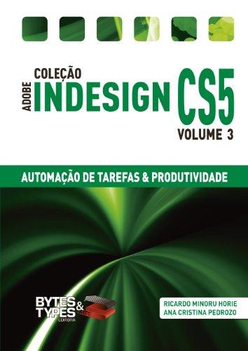 Coleção Adobe InDesign CS5 - Automação de Tarefas & Produtividade (Portuguese Edition) por Ricardo Minoru Horie