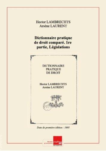 Dictionnaire pratique de droit comparé. 1re partie, Législations européennes. Partie 1,fascicule 4-7 / par Hector Lambrechts,... ; avec le concours de Dimitri Alexandresco,... Arsène Laurent,... O. Q. Van Swinderen,... Hector de Rolland,... [Edition de 1895]