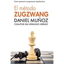 El Método Zugzwang 1: El sistema para mejorar rápidamente los resultados del jugador de ajedrez.