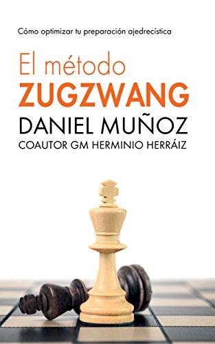 El Método Zugzwang 1: El sistema para mejorar rápidamente los resultados del jugador de ajedrez. por Daniel Muñoz Sánchez