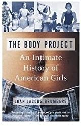 The Body Project (An Intimate History of American Girls), 1st Edition