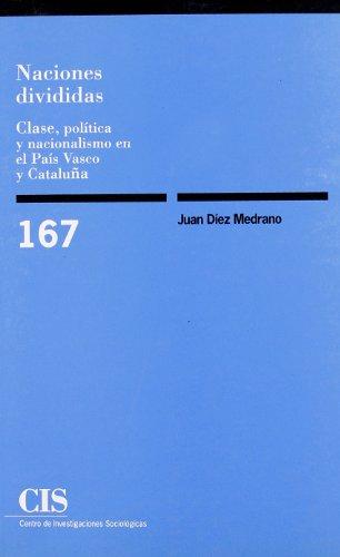 Descargar Libro Naciones divididas: Clase, política y nacionalismo en el País Vasco y Cataluña (Monografías) de Juan Díez Medrano