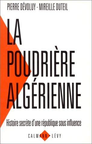 La poudrière algérienne : Histoire secrète d'une République sous influence