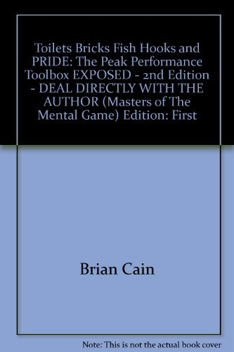 Toilets, Bricks, Fish Hooks and Pride: The Peak Performance Toolbox Exposed (Masters of the Mental Game) by Brian Cain (2011-08-02)