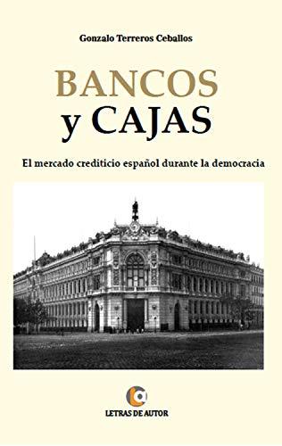 Bancos y Cajas: El mercado crediticio español durante la democracia de [Terreros Ceballos,