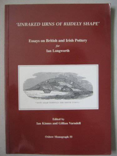 Unbaked Urns of Rudely Shape': Essays on British and Irish Pottery for Ian Longworth (Oxbow Monograph) Irish Pottery