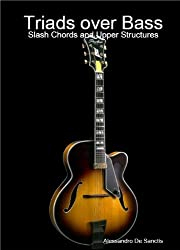 Triads over Bass: Slash Chords and Upper Structures (The Jazz Guitar WorkShop Series) (English Edition)