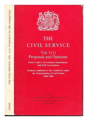 The Civil Service Vol. 5 (1): Proposals and Opinions: Part 1 and 2: Government Departments and Staff Associations: Evidence submitted to the Committee under the Chairmanship of Lord Fulton (1966-68)