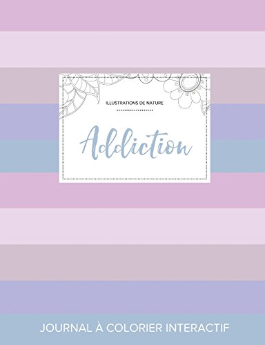 Journal de Coloration Adulte: Addiction (Illustrations de Nature, Rayures Pastel) par Courtney Wegner