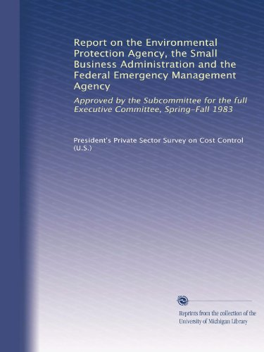 Report on the Environmental Protection Agency, the Small Business Administration and the Federal Emergency Management Agency: Approved by the ... full Executive Committee, Spring-Fall 1983 (Business Fall Small)