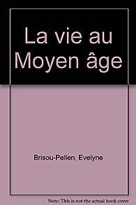 La vie au Moyen âge par Evelyne Brisou-Pellen