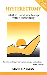 Hysterectomy: What it is and How to Cope with it Successfully (Overcoming common problems)