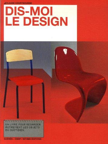 Dis-moi le design par Claude Courtecuisse, Anne de Boissieux