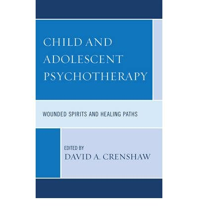 [(Child and Adolescent Psychotherapy: Wounded Spirits and Healing Paths)] [Author: David A. Crenshaw] published on (September, 2008)