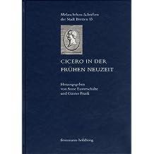 Cicero in der Frühen Neuzeit (Melanchthon-Schriften der Stadt Bretten, Band 13)