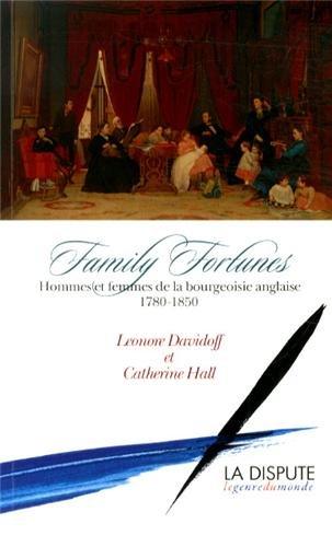 Family Fortunes : Hommes et femmes de la bourgeoisie anglaise (1780-1850) par Leonore Davidoff, Catherine Hall