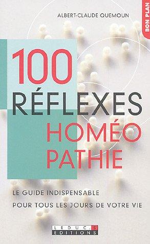 100 réflexes homéopathie : Le guide indispensable pour tous les jours de votre vie par Albert-Claude Quemoun