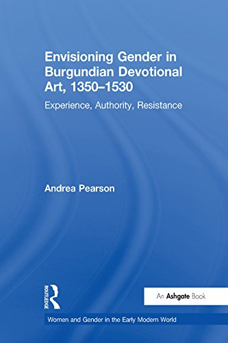 Envisioning Gender in Burgundian Devotional Art, 1350–1530: Experience, Authority, Resistance (Women and Gender in the Early Modern World) (English Edition) por Andrea Pearson