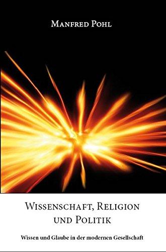 Wissenschaft, Religion und Politik - Wissen und Glaube in der modernen Gesellschaft