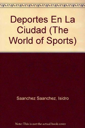 Deportes En La Ciudad (The World of Sports) por Isidro Saanchez Saanchez