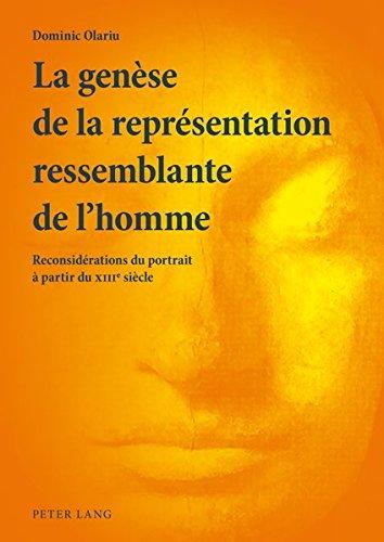 La Genese de la Representation Ressemblante de L'Homme: Reconsiderations Du Portrait a Partir Du XIII E Siecle par Dominic Olariu