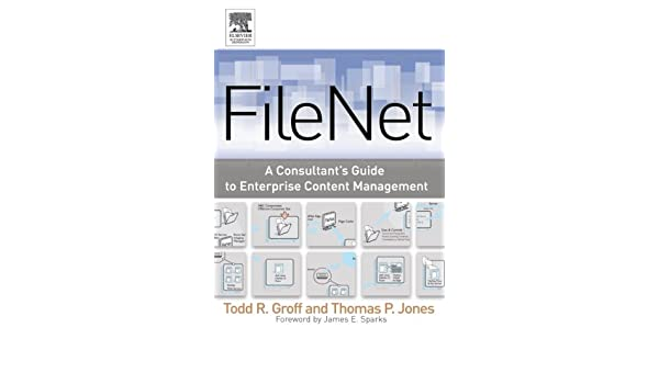 FileNet: A Consultants Guide to Enterprise Content Management
