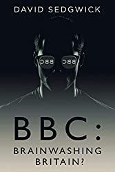BBC: Brainwashing Britain?: How and why the BBC controls your mind