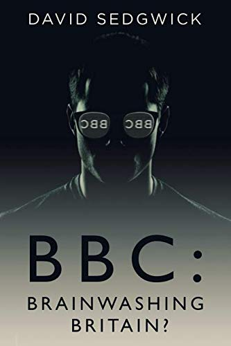 BBC: Brainwashing Britain?: How and why the BBC controls your mind por David Sedgwick