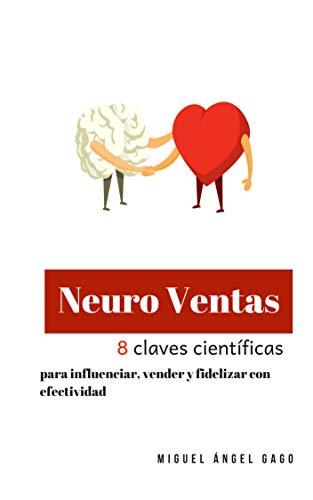 Neuro Ventas, 8 claves científicas: para influenciar, vender y fidelizar con efectividad