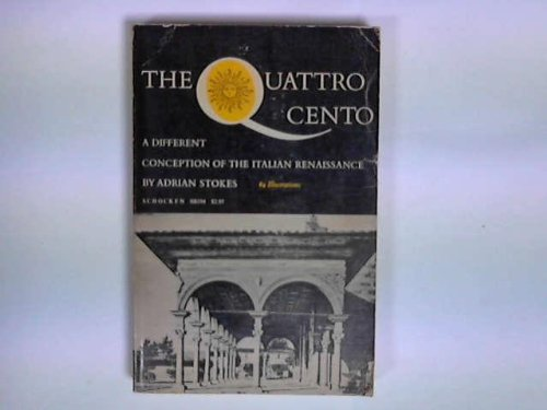 The Quattro Cento: A Different Conception of the Italian Renaissance -- Florence and Verona: An Essay in Italian Fifteenth-Century Architecture and Sculpture