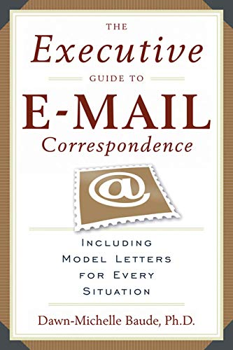 The Executive Guide to E-mail Correspondence: Including Dozens of Model Letters for Every Situation (English Edition)