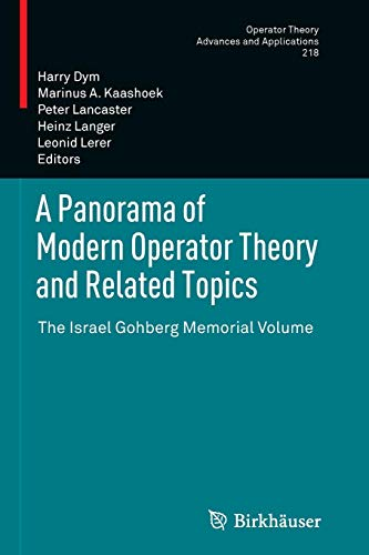 A Panorama of Modern Operator Theory and Related Topics: The Israel Gohberg Memorial Volume (Operator Theory: Advances and Applications, Band 218) -