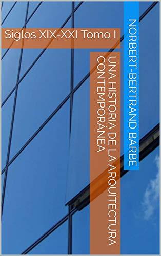 Una  Historia de la  Arquitectura Contemporánea: Siglos XIX-XXI Tomo I (La Pensée de l'Image nº 13) por Norbert-Bertrand Barbe