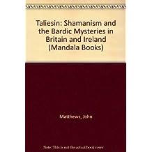 Taliesin: Shamanism and the Bardic Mysteries in Britain and Ireland (Mandala Books)