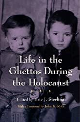 Life in the Ghettos During the Holocaust (Religion, Theology, and the Holocaust)