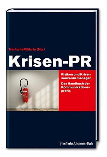 Krisen-PR: Risiken und Krisen souverän managen - Das Handbuch der Kommunikations-Profis