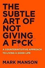 The Subtle Art of Not Giving a F*ck - A Counterintuitive Approach to Living a Good Life de Mark Manson