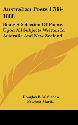 Australian Poets 1788-1888: Being a Selection of Poems Upon All Subjects Written in Australia and New Zealand