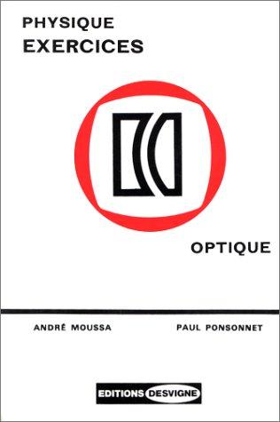 Exercices d'optique. Physique par André Moussa