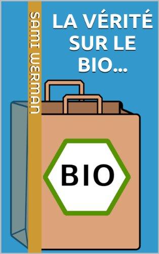 La vérité sur le bio [bénéfices, idées reçues, astuces...]