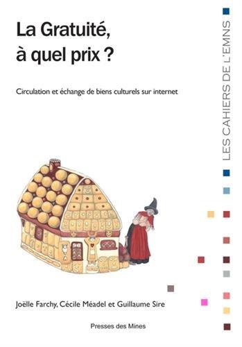 La gratuité, à quel prix ?: Circulation et échanges de biens culturels sur internet.