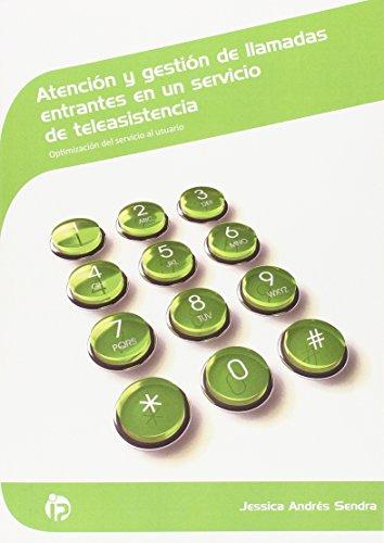 Atención y gestión de llamadas entrantes en un servicio de teleasistencia: Optimización del servicio al usuario (Servicios socioculturales y a la comunidad) por Jessica Andrés Sendra