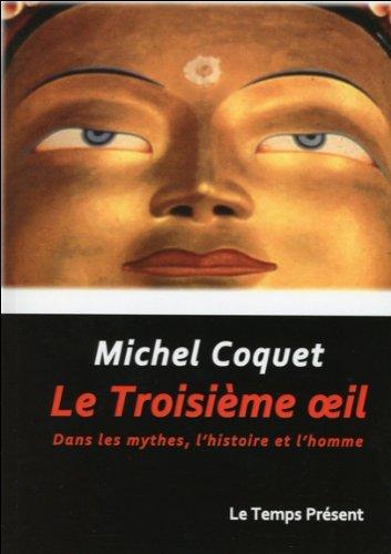 Le troisième oeil : Dans les mythes, l'histoire et l'homme par Michel Coquet