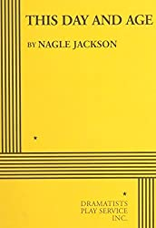This Day and Age - Acting Edition by Nagle Jackson (2000-01-01)